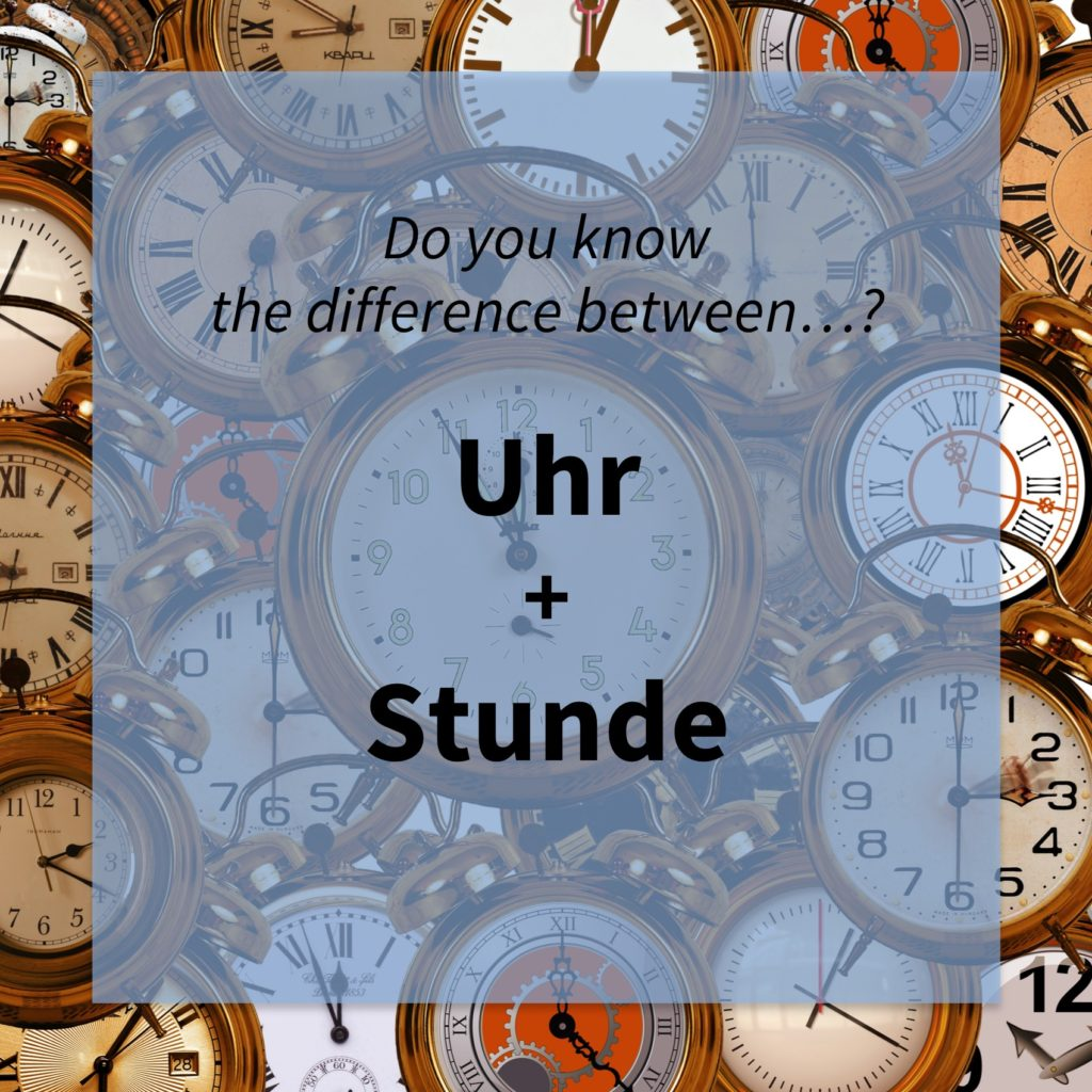 Image asking whether you know the difference between the German words 'Uhr' and 'Stunde'.