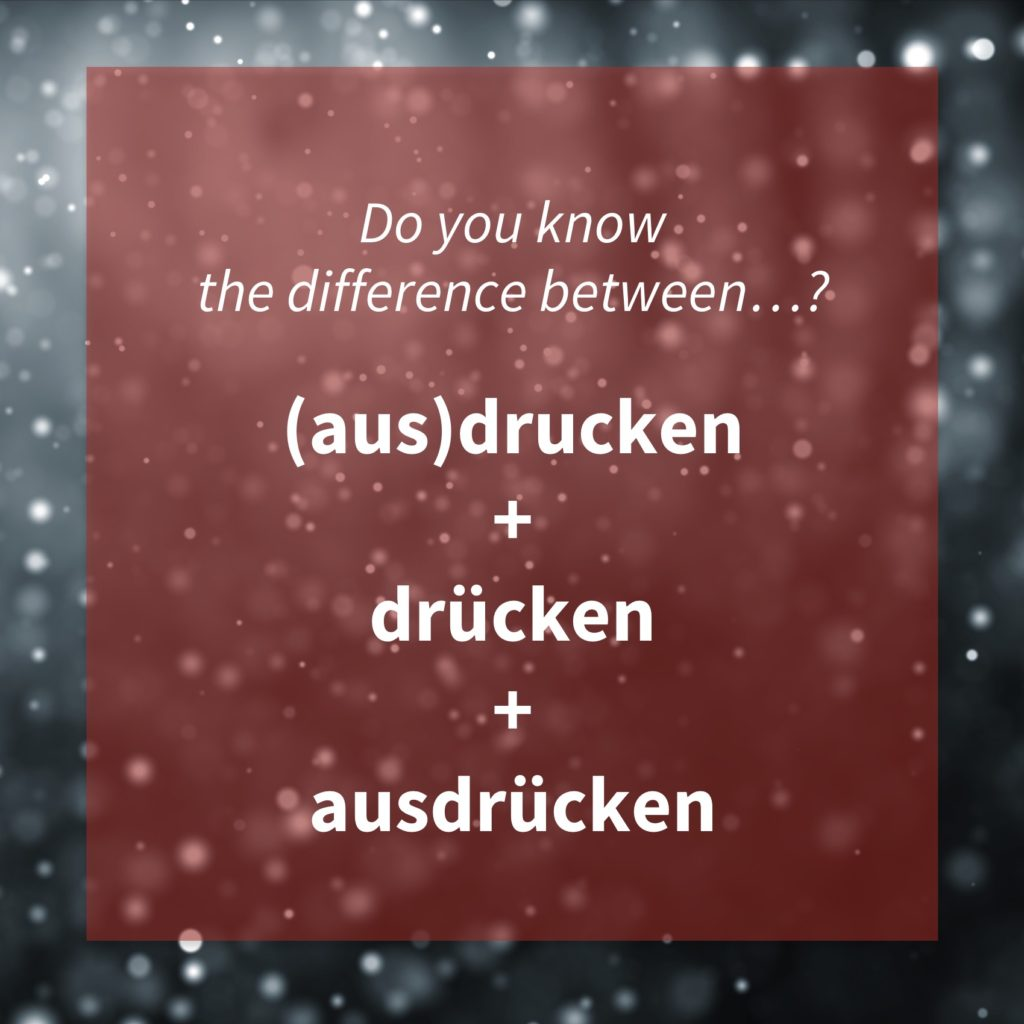 Image asking whether you know the difference between the German words '(aus)drucken', 'drücken' and 'ausdrücken'.