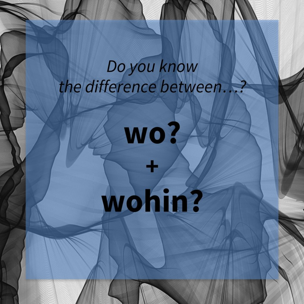 Image asking whether you know the difference between the German words 'wo' and 'wohin'.