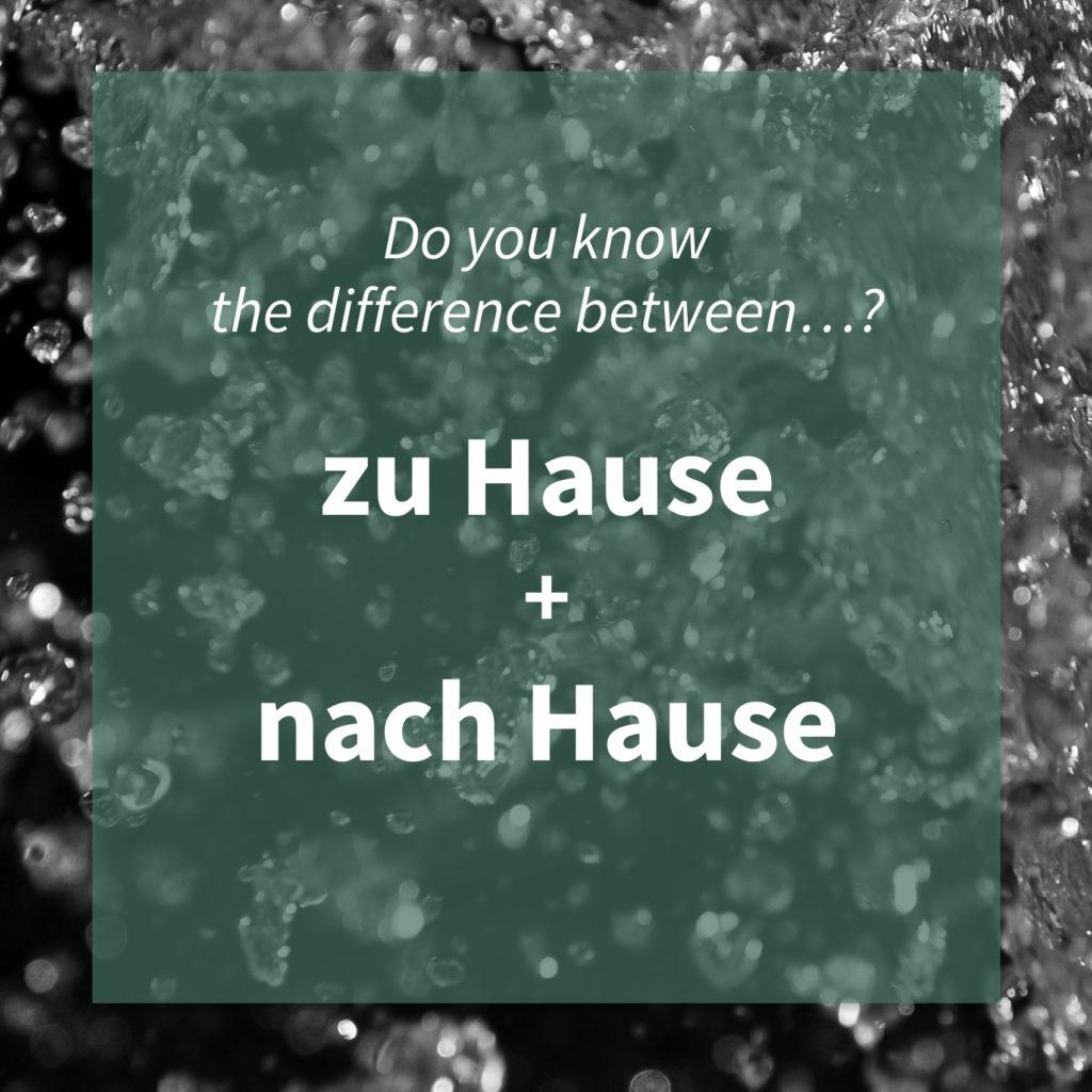 Image asking whether you know the difference between the German words 'zu Hause' and 'nach Hause'.